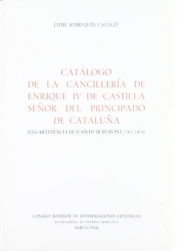 9788400042127: Catálogo de la Cancillería de Enrique IV de Castilla, señor del Principado de Cataluña: Lugartenencia de Juan de Beamont (1462-1464) (Anejos del Anuario de Estudios Medievales)
