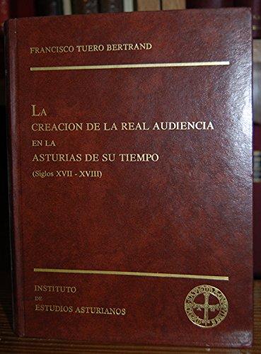 9788400044978: LA CREACION DE LA REAL AUDIENCIA EN LA ASTURIAS DE SU TIEMPO (SIGLOS XVII-XVIII)