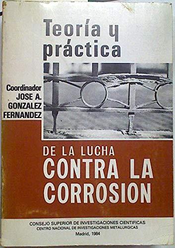 9788400056704: Teoria y practica de la lucha contra la corrosion: Obra realizada por la UEI de Corrosion y Proteccion del Centro Nacional de Investigaciones Metalurgicas (Spanish Edition)
