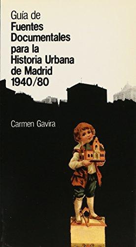 GUÍA DE FUENTES DOCUMENTALES PARA LA HISTORIA URBANA DE MADRID (1940-1980): GAVIRA GOLPE, CARMEN