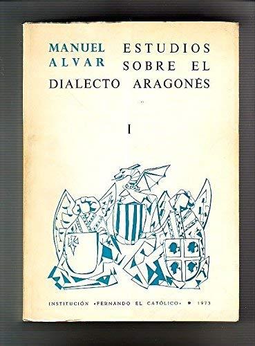 ESTUDIOS SOBRE EL DIALECTO ARAGONÉS, I: Alvar, Manuel