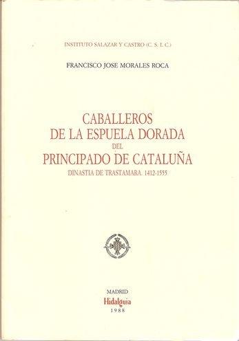 9788400068448: CABALLEROS DE LA ESPUELA DORADA DEL PRINCIPADO DE CATALUÑA. DINASTÍA DE TRASTÁMARA, 1412-1555