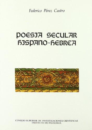 9788400069698: Poesía secular hispano-hebrea: Traducción del hebreo de poemas, notas y prólogos a cada poeta, editados por Ha-Sirâ ha-'ibrit bi-Sêfarad û-bê-Provence (Literatura Hispano-Hebrea. Serie A)