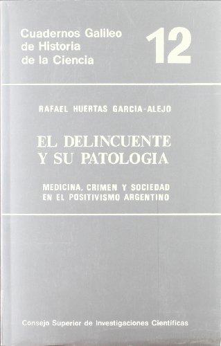 9788400071905: El delincuente y su patologia, el. medicina, crimen y sociedad en el positivismo argentino (Cuadernos Galileo de historia de la ciencia) (Spanish Edition)