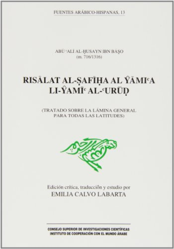 9788400072247: Risalat al-safiha al yamia li-yami al-urud: Tratado sobre la lamina general para todas las latitudes (Fuentes arabico-hispanas) (Arabic Edition)