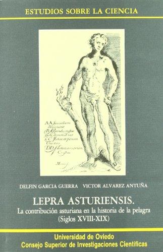 9788400073220: Lepra asturiensis, la contribucion asturiana en la historia de la Pelagra: Siglos XVIII y XIX (Estudios sobre la ciencia) (Spanish Edition)