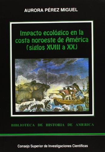 9788400073541: Impacto ecologico en la costa noroeste de America tras la llegada de los europeos (siglos XVIII a XX) (Coleccion Biblioteca de historia de America) (Spanish Edition)
