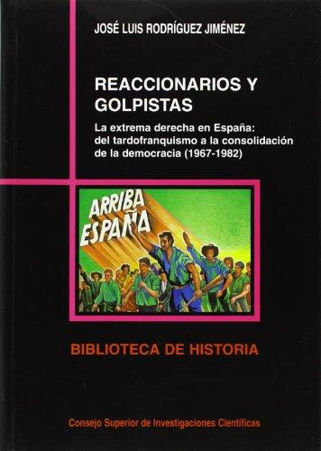 9788400074425: Reaccionarios y golpistas: La extrema derecha en Espana : del tardofranquismo a la consolidacion de la democracia, 1967-1982 (Biblioteca de historia) (Spanish Edition)