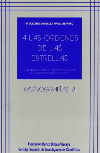 9788400074586: A las órdenes de las estrellas: La vida del marino Cosme de Churruca y sus expediciones a América (Monografías)