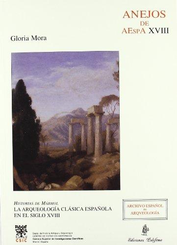 9788400077624: Historias de mármol: La Arqueología clásica española en el siglo XVIII (Anejos de Archivo Español de Arqueología)