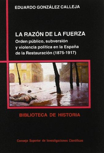 9788400077785: La razón de la fuerza: Orden público, subversión y violencia política en la España de la Restauración (1875-1917) (Biblioteca de Historia)