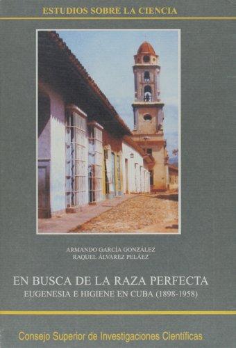 9788400077822: En busca de la raza perfecta: Eugenesia e higiene en Cuba (1898-1958) (Estudios sobre la Ciencia)