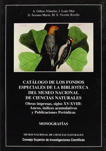 9788400079147: Catálogo de los fondos especiales de la Biblioteca del Museo Nacional de Ciencias Naturales. Vol. V: Obras impresas siglos XV-XVIII (Anexo, índices ... (Monografías del Museo de Ciencias Naturales)