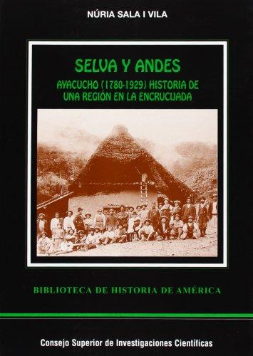 9788400079222: Selva y Andes: Ayacucho (1780-1929) historia de una región en la encrucijada (Biblioteca de Historia de América)