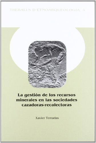 9788400080006: La gestión de los recursos minerales en las sociedades cazadoras-recolectoras (Treballs d'Etnoarqueología)