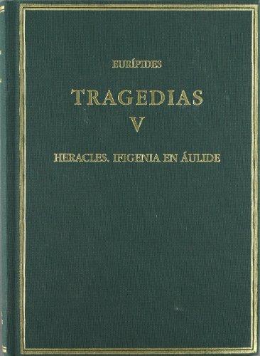 TRAGEDIAS. VOL. V: HERACLES. IFIGENIA EN ÁULIDE: Eurípides