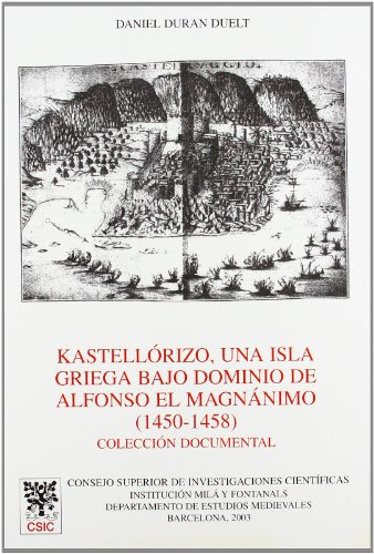 9788400081522: Kastellorizo, Una Isla Griega Bajo Dominio de Alfonso El Magnanimo (1450-1458): Coleccion Documental (Anuario de Estudios Medievales) (Spanish Edition)
