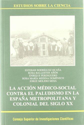 9788400081843: La acción médico-social contra el paludismo en la España metropolitana y colonial del siglo XX