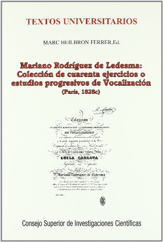 9788400081911: Mariano Rodríguez de Ledesma: colección de cuarenta ejercicios o estudios progresivos de vocalización (París, 1828c) (Textos Universitarios)