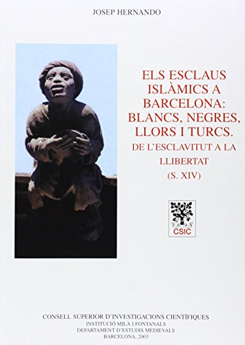 9788400081942: Els esclaus islàmics a Barcelona: blancs, negres, llors i turcs: De l'esclavitud a la llibertat (s (Anejos del Anuario de Estudios Medievales)