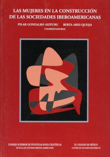 Las mujeres en la construccion de las sociedades iberoamericanas (Spanish Edition): Berta Ares ...
