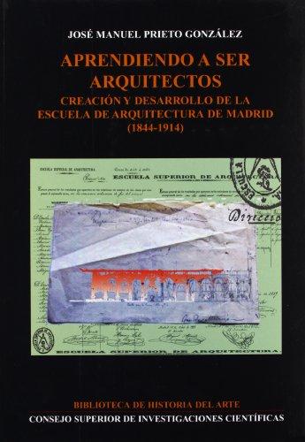 9788400082482: Aprendiendo a ser arquitectos: Creación y desarrollo de la Escuela de Arquitectura de Madrid (1844-1914) (Biblioteca de Historia del Arte)