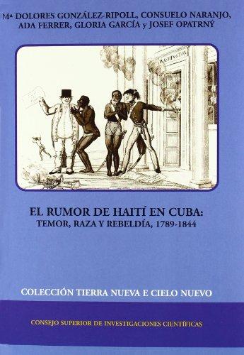9788400082987: El rumor de Haití en Cuba: Temor, raza y rebeldía (1789-1844) (Tierra Nueva e Cielo Nuevo)