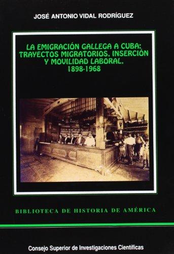 9788400083519: Emigracion gallega a Cuba, la: trayectos migratorios, insercion y movilidad laboral, 1898-1968 (Spanish Edition)