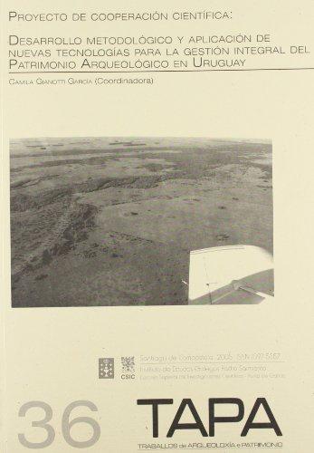 9788400083762: Desarrollo metodológico y aplicación de nuevas tecnologías para la gestión integral del patrimonio arqueológico en Uruguay: Proyecto de cooperación ... (Tapa. Traballos de Arqueoloxía e Patrimonio)