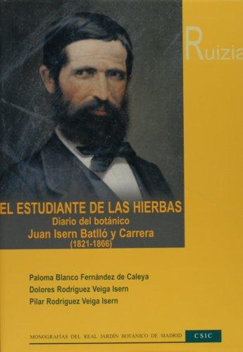 9788400084141: El estudiante de las hierbas: Diario del botánico Juan Isern Batlló y Carrera (1821-1866) miembro de la Expedición Científica del Pacífico (1862-1866) (Monografías del Real Jardín Botánico Ruizia)
