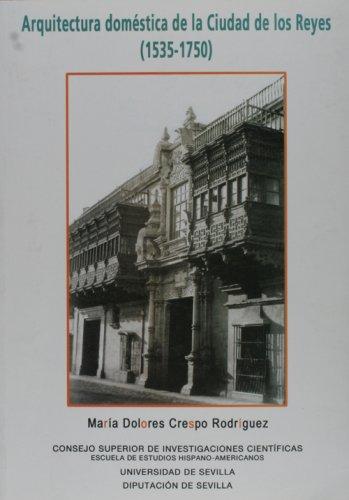 Arquitectura domestica de la Ciudad de los Reyes (1535-1750) (Spanish Edition): Maria Dolores ...