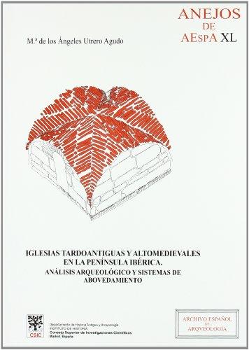 9788400085100: Iglesias tardoantiguas y altomedievales en la Península Ibérica: Análisis arqueológico y sistemas de abovedamiento (Anejos de Archivo Español de Arqueología)
