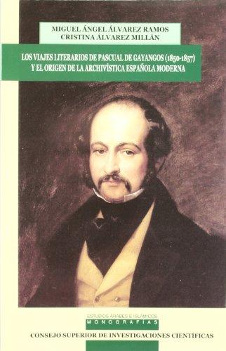 9788400085209: Viajes literarios de Pascual de Gayangos (1850-1857) y el origen de la archivística española moderna (Estudios Arabes e Islamicos: Monografías)