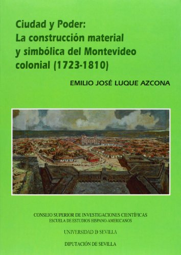 9788400085476: Ciudad y poder: la construcción material y simbólica del Montevideo colonial (1723-1810) (Difusión y Estudio - Escuela de Estudios Hispanoamericanos)
