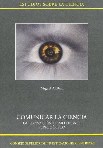 9788400085803: Comunicar la ciencia/ Communicate the Science: La Clonacion Como Debate Periodistico/ Cloning As a Journalistic Debate (Estudios Sobre La Ciencia) (Spanish Edition)