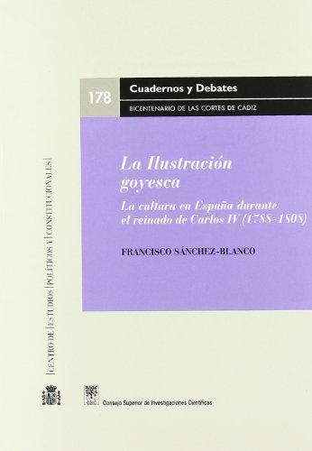 9788400085865: La Ilustración goyesca: La cultura en España durante el reinado de Carlos IV (1788-1808)