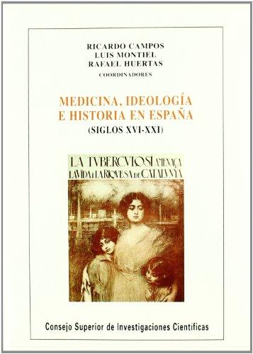 Medicina, ideología e historia en España (siglos XVI-XXI): Ricardo Campos Marín; ...