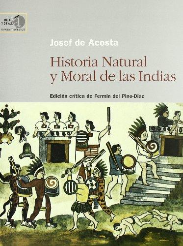 HISTORIA NATURAL Y MORAL DE LAS INDIAS: Josef de Acosta