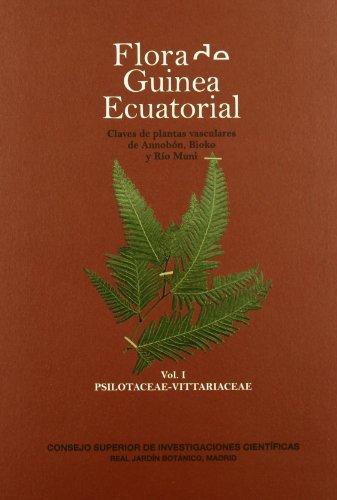 9788400087029: Flora de Guinea Ecuatorial. Claves de plantas vasculares de Annobón, Bioko y Río Muni: Flora de Guinea Ecuatorial. Vol. I Psilotaceae-Vittariaceae
