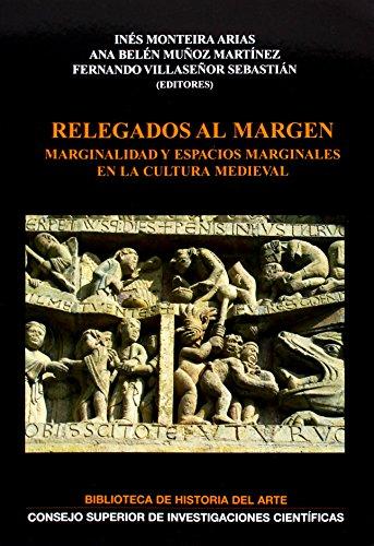9788400087357: Relegados al margen: Marginalidad y espacios marginales en la cultura medieval (Biblioteca de Historia del Arte)