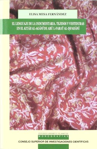 9788400087456: El lenguaje de la indumentaria. Tejidos y vestiduras en el Kitab al-Agani de Abu l-Faray al-Isfahani (Estudios à rabes e Islámicos: Monografías)