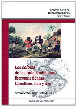 9788400087876: Los colores de las independencias iberoamericanas: Liberalismo, etnia y raza (Colección América)