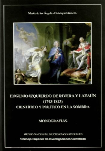 9788400087944: Eugenio Izquierdo de Rivera y Lazaún (1745-1813) : científico y político en la sombra: Científico y político en la sombra: 23 (Monografías del Museo de Ciencias Naturales)