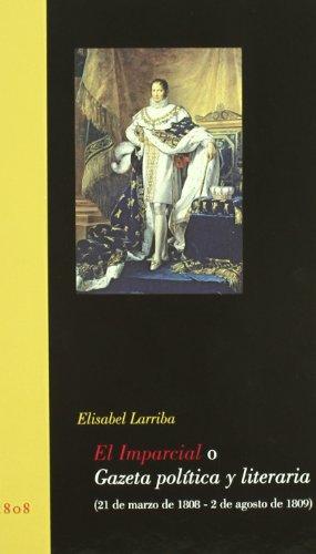 9788400092382: El Imparcial o Gazeta pol�tica y literaria (21 de marzo de 1808 - 2 de agosto de 1809)