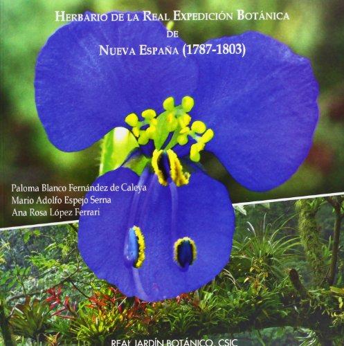 Herbario de la Real Expedicion Botanica de Nueva Espana (1787 - 1803): Paloma Blanco Fernandez de ...