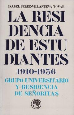 9788400093181: La Residencia de Estudiantes 1910-1936: Grupo universitario y Residencia de Señoritas