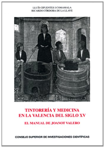 9788400093846: Tintorería y Medicina en la Valencia del siglo XV: El manual de Joanot Valero (Anejos del Anuario de Estudios Medievales)