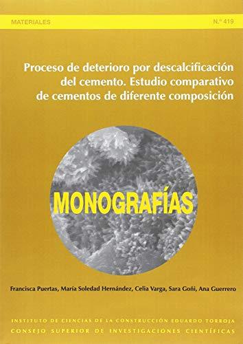 9788400097226: Proceso de deterioro por descalcificación del cemento. Estudio comparativo de cementos de diferente composición (Monografías del Instituto Eduardo Torroja)