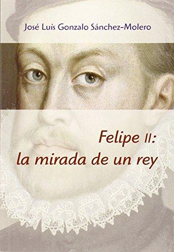 9788400098513: Felipe II: la mirada de un rey