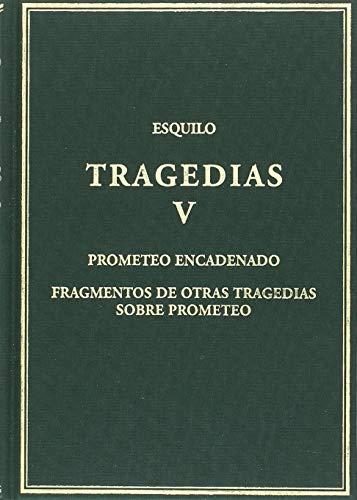 9788400099275: Tragedias, V: Prometeo encadenado; Fragmentos de otras tragedias sobre Prometeo